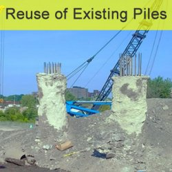 Reuse of Existing Piles Feature
