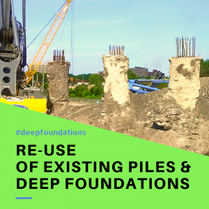 Reuse of existing piles and deep foundations
